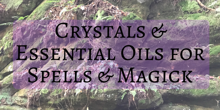 Crystals & Essential Oils for Spells & Magick